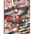 America: The Pride of My Heart : Fabulous Quilts, Patriotic Pillows, 16 Pieced Stars and More!