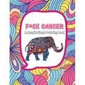 F*ck Cancer - An Inspirational Coloring Book: Positive Inspirational Quotes and Beautiful Color - Fighting Cancer Coloring Book for Adults to Stay Positive, Beautiful Life in any situation (Paperback)