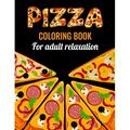 Pizza Coloring Book for Adults Relaxation : Pizza coloring book for adults large print. An amazing pizza coloring book for adults with stress relieving pizza design. Adult mindfulness coloring book with unique pizza illustration. Pizza gift book for..-...