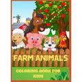 Farm Animals Coloring Book for Kids: Farm Animals Coloring Book for Kids: Super Fun Coloring Pages of Animals on the Farm.Great Gift for Boys and Girls Who Love Farm Animals. (Hardcover)