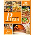 Homemade Pizza Cookbook: 70 + Best Recipes and Secrets to Master the Art of Italian Pizza Making (Paperback)