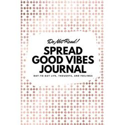 6x9 Blank Journal: Do Not Read! Spread Good Vibes Journal - Small Blank Journal - 6x9 Blank Journal (Softcover Journal / Notebook / Sketchbook / Diary) (Series #15) (Paperback)