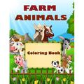 Farm Animals Coloring Book: Farm Animals Coloring Book: Include Popular Farm Animals: Cow, Horse, Chicken, Pig, Goat, Rooster, Sheep, Dog, Bull, Donkey, Llama, And so much more! (animal coloring books