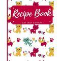 Blank Recipe Book - Cat Lady Edition : Cute Cat Blank Recipe Book for Kids, Journal for Cooking, Blank Recipe Book to Write In Your Own Recipes - Blank Recipe Book for your Daughter, Granddaughter (Paperback)
