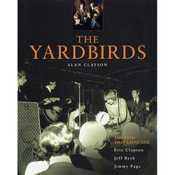 The Yardbirds : The Band That Launched Eric Clapton, Jeff Beck, Jimmy Page (Paperback)
