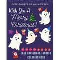 CUTE GHOSTS OF HALLOWEEN Wish You A Merry Christmas ! EASY CHRISTMAS TODDLER COLORING BOOK : Fun, Cute Christmas Coloring Book For Toddlers - 25 Cool Single Sided Pages For Kids To Color - A Perfect Gift For Your Little Boys & Girls This Festive Season...