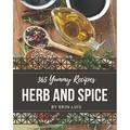 365 Yummy Herb and Spice Recipes: A Yummy Herb and Spice Cookbook You Will Love (Paperback)