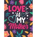 Love is my Mother: Happy Mothers Day Coloring Book For Adults- Anti-Stress Designs with Loving Mothers- Beautiful Flowers with Quotes to color- Amazing Gift for Mothers- Beautiful Mothersday Coloring