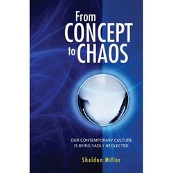 From Concept to Chaos: Our Contemporary Culture is Being Sadly Neglected (Paperback)
