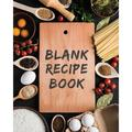 """Blank Recipe Book: Blank Recipe Book: 8""""x10"""" Recipe Journal To Write in Recipes Over 100+ Custom Cooking Book - Blank Cookbook: Recipe Journal (Paperback)"""