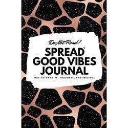 6x9 Blank Journal: Do Not Read! Spread Good Vibes Journal - Small Blank Journal - 6x9 Blank Journal (Softcover Journal / Notebook / Sketchbook / Diary) (Series #41) (Paperback)