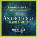 Astrology Made Simple : A Beginner's Guide to Interpreting Your Birth Chart and Revealing Your Horoscope (Paperback)