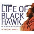 Life of Black Hawk, or Ma-Ka-Tai-Me-She-Kia-Kiak: Dictated by Himself (Audiobook)