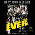 Best. Movie. Year. Ever.: How 1999 Blew Up the Big Screen (Audiobook)