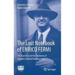 The Lost Notebook of Enrico Fermi : The True Story of the Discovery of Neutron-Induced Radioactivity (Hardcover)