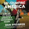Un-Trumping America: A Plan to Make America a Democracy Again (Audiobook)