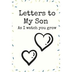Letters to My Son as I Watch You Grow Heart Love Writing Journal a Beautiful: Lined Notebook / Journal Gift, 120 Pages, 6 X 9 Inches, Personal Diary, Personalized Journal, Customized Journal, the Diary (Paperback)