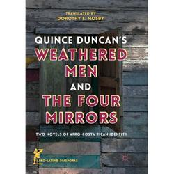 Afro-Latin@ Diasporas: Quince Duncan's Weathered Men and the Four Mirrors : Two Novels of Afro-Costa Rican Identity (Paperback)