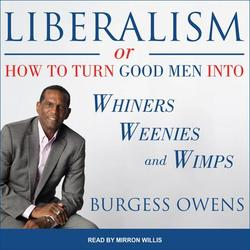 Liberalism or How to Turn Good Men Into Whiners, Weenies and Wimps (Audiobook)