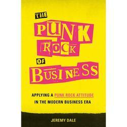 The Punk Rock of Business : Applying a Punk Rock Attitude in the Modern Business Era