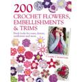 200 Crochet Flowers, Embellishments & Trims: Fresh Looks for Roses, Daisies, Sunflowers and More (Paperback)