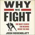 Why We Fight Lib/E: One Man's Search for Meaning Inside the Ring (Audiobook)