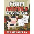 Farm Animals Coloring Book for Kids Ages 2-4: Cute Farm Animal Coloring Pages for Little Kids & Toddlers with Simple & Easy Illustrations of Cows, Chickens, Horses / Super Fun Educational Gifts for Pr