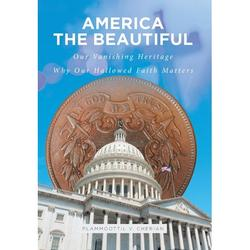 America The Beautiful : Our Vanishing Heritage; Why Our Hallowed Faith Matters