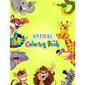 Animal Coloring Book : A Coloring Book For kids Ages 2-4, 4-8 Cute Animals from Forests, Jungles, Oceans and Farms for Hours of Coloring Fun include Lion-Turkey-Cat-Dog-Elephant-Snake etc (Paperback)
