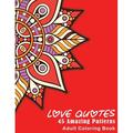 Love Quotes : An Inspirational Adult Coloring Book, Featuring 45 Beautiful Love Quotes With Amazing Mandalas Designed to Soothe the Soul, Single-Sided Designs, for Good Vibes of Love and Romance (Paperback)