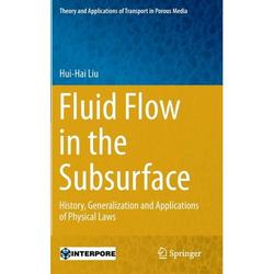 Theory and Applications of Transport in Porous Media: Fluid Flow in the Subsurface: History, Generalization and Applications of Physical Laws (Hardcover)