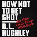 How Not to Get Shot: And Other Advice from White People (Audiobook)