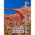 Arches National Park Calendar 2020 : Scenery from One of Our Country's Most Beautiful and Treasured National Parks