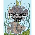 SEA-CREATURE Coloring Book: An Adult Coloring Book Featuring Relaxing Ocean Scenes, Tropical Fish and Beautiful Sea Creatures (Paperback)
