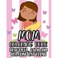 Mom Coloring Book Beautiful, Calm And Relaxing Patterns: Beautiful Designs And Humorous Quotes to Color, Relaxing Art Therapy For Busy Moms (Paperback)