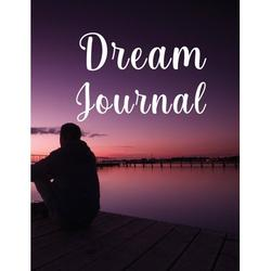 Dream Journal: Wonderful Dream Journal For Women And Men. Ideal Dream Diary And Dream Journal Notebook For All Adults. Get This Daily Journal And Have The Best Dream Journal Paperback For The Whole Ye