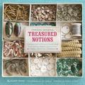 French General: Treasured Notions : Inspiration and Craft Projects Using Vintage Beads, Buttons, Ribbons, and Trim from Tinsel Trading Company (Hardcover)