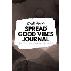 6x9 Blank Journal: Do Not Read! Spread Good Vibes Journal - Small Blank Journal - 6x9 Blank Journal (Softcover Journal / Notebook / Sketchbook / Diary) (Series #19) (Paperback)