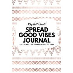 6x9 Blank Journal: Do Not Read! Spread Good Vibes Journal - Small Blank Journal - 6x9 Blank Journal (Softcover Journal / Notebook / Sketchbook / Diary) (Series #12) (Paperback)