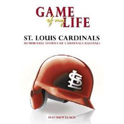 Game of My Life: St. Louis Cardinals : Memorable Stories of Cardinals Baseball