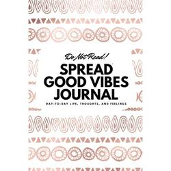 6x9 Blank Journal: Do Not Read! Spread Good Vibes Journal - Small Blank Journal - 6x9 Blank Journal (Softcover Journal / Notebook / Sketchbook / Diary) (Series #11) (Paperback)