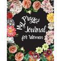 My Prayer Journal for Women: Guided Prayer Notebook for Women, A Christian Journal, Conversation Journal with God, Prayer Request, Prayer Journal to Celebrate God's Gifts, Prayer and Gratitude Journal