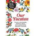 Our Yucatan : Tales and Poems, Mostly True, But Laced with Artistic License