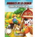 Animales De La Granja, Libro De Colorear Para Niños: Imágenes divertidas y fáciles de colorear con tus animales preferidos de la granja (Paperback)