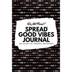 6x9 Blank Journal: Do Not Read! Spread Good Vibes Journal - Small Blank Journal - 6x9 Blank Journal (Softcover Journal / Notebook / Sketchbook / Diary) (Series #5) (Paperback)