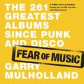 Fear of Music : The 261 Greatest Albums Since Punk and Disco