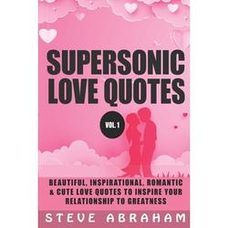 Supersonic Quotes: Supersonic Love Quotes: Beautiful, Inspirational, Romantic & Cute Love Quotes To Inspire Your Relationship To Greatness (Vol. 1) (Paperback)