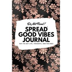 6x9 Blank Journal: Do Not Read! Spread Good Vibes Journal - Small Blank Journal - 6x9 Blank Journal (Softcover Journal / Notebook / Sketchbook / Diary) (Series #47) (Paperback)