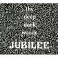 The Deep Dark Woods - Jubilee - CD