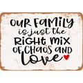 Our Family is Just the Right Mix of Chaos and Love Metal Sign - 7x10 inch - Vintage Look